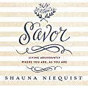 Savor: Living Abundantly Where You Are, As You Are (       UNABRIDGED) by Shauna Niequist Narrated by Shauna Niequist