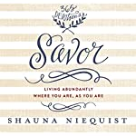 Savor: Living Abundantly Where You Are, As You Are | Shauna Niequist