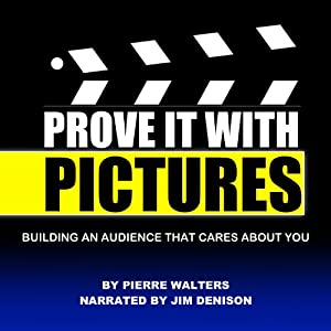 Prove It with Pictures: Building an Audience that Cares about You | [Pierre Walters]