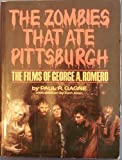 img - for The Zombies That Ate Pittsburg: The Films of George A. Romero book / textbook / text book