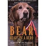 Bear, Heart of a Hero: The Story of a Man and His Ground Zero Search and Rescue Dog ~ Scott Shields