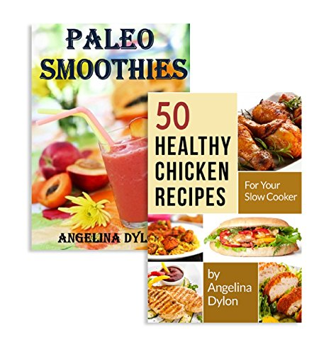 Free Kindle Book : Paleo Smoothies And 50 Healthy Chicken Recipes for Your Slow Cooker - 2 in 1 Paleo Smoothies, 50 Healthy Chicken Recipes for Your Slow Cooker Box Set