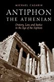 Antiphon the Athenian: Oratory, Law, and Justice in the Age of the Sophists