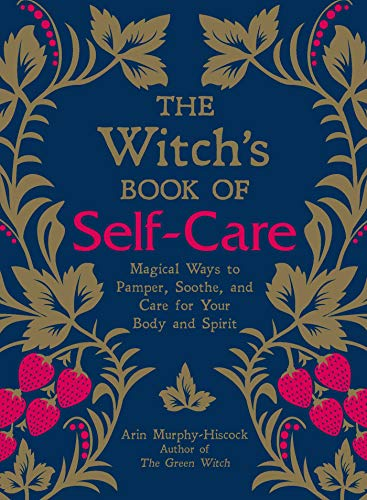 The Witchs Book of Self-Care Magical Ways to Pamper, Soothe, and Care for Your Body and Spirit [Murphy-Hiscock, Arin] (Tapa Dura)