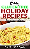 Easy Gluten Free Holiday Recipes: Creating New Traditions