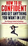 Confidence: The Ultimate Guide on Bui...