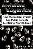 img - for Invisible Eugenics: How the Medical System and Public Schools are Killing Your Children book / textbook / text book