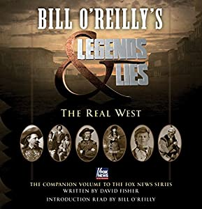 Bill O'Reilly's Legends and Lies: The Real West (       UNABRIDGED) by Bill O'Reilly, David Fisher Narrated by Tom Wopat
