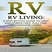 RV: A Step-By-Step Guide to Debt and Stress Free, Full Time Motorhome Living Audiobook by Emerson Woods Narrated by Dan McDermott