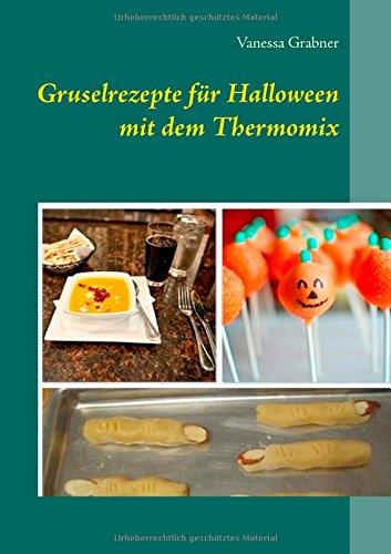Gruselrezepte für Halloween mit dem Thermomix (German Edition) by Vanessa Grabner