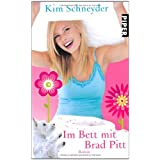 Im Bett mit Brad Pitt: Romanvon &#34;Kim Schneyder&#34;