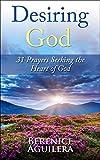 Desiring God: 31 Prayers Seeking the Heart of God