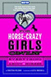 For Horse-Crazy Girls Only: Everythin...