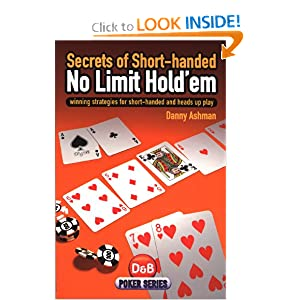 Secrets of Short-Handed No Limit Hold'em: Winning Strategies for Short-Handed and Heads Up Play Danny Ashman