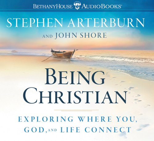 Being Christian: Exploring Where You, God, and Life Connect (Life Transitions), Stephen Arterburn, John Shore