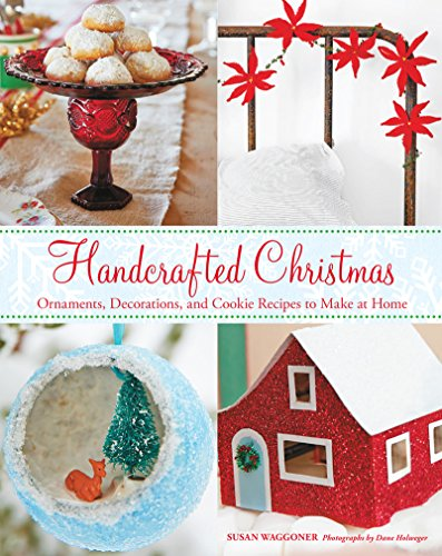 Handcrafted Christmas: Ornaments, Decorations, and Cookie Recipes to Make at Home by Susan Waggoner