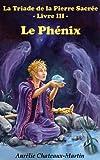 La Triade de la Pierre Sacr�e - Livre III Le Ph�nix