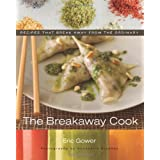 The Breakaway Cook: Recipes That Break Away from the Ordinary ~ Eric Gower