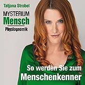 So werden Sie Menschenkenner (Mysterium Mensch: Physiognomik) | Tatjana Strobel