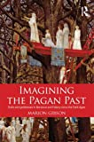 img - for Imagining the Pagan Past: Gods and Goddesses in Literature and History since the Dark Ages book / textbook / text book