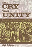 The Cry Was Unity: Communists and African Americans, 1917-36 (1578060958) by Solomon, Mark
