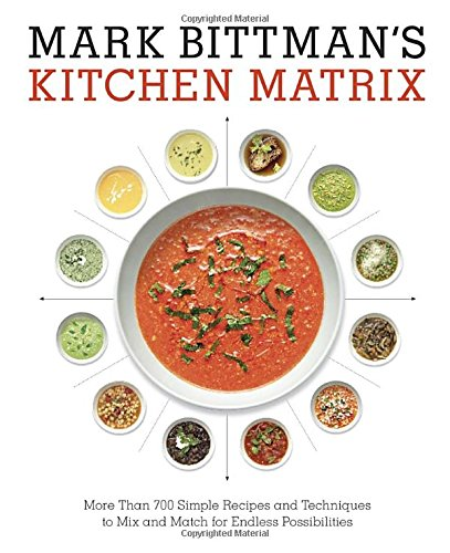 Mark Bittman's Kitchen Matrix: More Than 700 Simple Recipes and Techniques to Mix and Match for E…