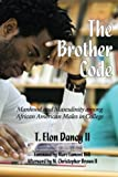 img - for The Brother Code: Manhood and Masculinity among African American Men in College (Contemporary Perspectives in Race and Ethnic Relations) book / textbook / text book