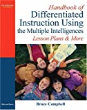 Handbook of Differentiated Instruction Using the Multiple Intelligences: Lesson Plans and More (0205569218) by Campbell, Bruce