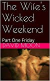 The Wife's Wicked Weekend: Part One Friday
