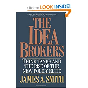 The Idea Brokers: Think Tanks And The Rise Of The New Policy Elite James Allen Smith