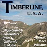 Timberline U.S.A.: High-Country Encounters from California to Maine | Donald Williams