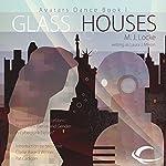 Glass Houses: Avatars Dance, Book 1 | M. J. Locke