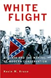 img - for White Flight: Atlanta and the Making of Modern Conservatism (Politics and Society in Twentieth-Century America) book / textbook / text book