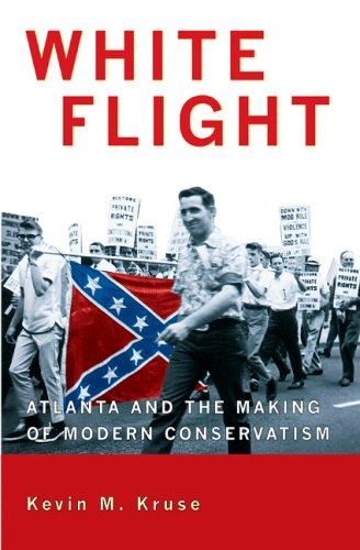Amazon.com: White Flight: Atlanta and the Making of Modern Conservatism (Politics and Society in Twentieth-Century America) (9780691133867): Kevin M. Kruse: Books