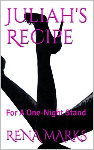Juliah's Recipe For A One-Night Stand by RENA MARKS