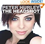 The Headshot: The Secrets to Creating...