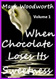 img - for When Chocolate Loses Its Sweetness - Volume 1 book / textbook / text book