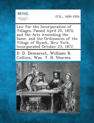 Law for the Incorporation of Villages, Passed April 20, 1870, and the Acts Amending the Same, and the Ordinances of the Village of Nyack, New York, in