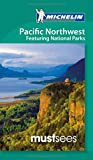 Michelin Must Sees Pacific Northwest featuring National Parks, 1e