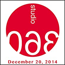 Studio 360: 12-20-2014  by Kurt Andersen Narrated by Kurt Andersen