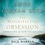 The Magnificent Obsession: Embracing the God-Filled Life | Anne Graham Lotz