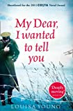 Cover of My Dear I Wanted to Tell You by Louisa Young 0007361440
