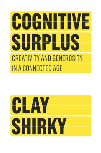 Cognitive Surplus: Creativity and Generosity in a Connected Age, Clay Shirky