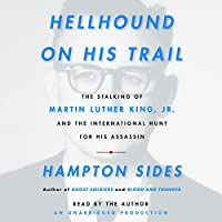 Hellhound on His Trail: The Stalking of Martin Luther King, Jr. and the International Hunt for His Assassin Hörbuch von Hampton Sides Gesprochen von: Hampton Sides