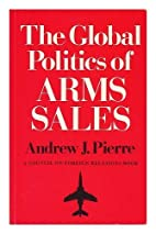 The Global Politics of Arms Sales by Pierre,…