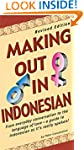 Making Out in Indonesian: Revised Edi...
