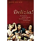 """Delizia!: Die Italiener und ihre K�che. Geschichte einer Leidenschaftvon """"John Dickie"""""""