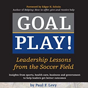 Goal Play!: Leadership Lessons from the Soccer Field | [Paul F. Levy]