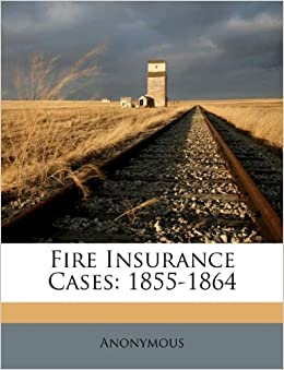 Fire Insurance Cases: 1855-1864: Anonymous: 9781173844110: Amazon.com ...