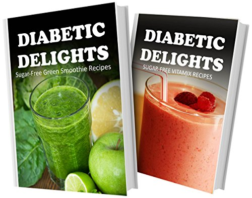 Sugar-Free Green Smoothie Recipes And Sugar-Free Vitamix Recipes: 2 Book Combo (Diabetic Delights) front-402253